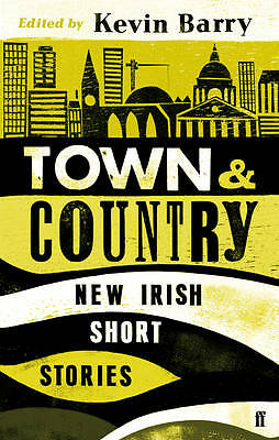 Town and Country: New Irish Short Stories, Barry, Kevin, New Book
