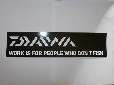 """DAIWA 'WORK IS FOR PEOPLE WHO DONT FISH' Fishing Sticker 30.5cm x7.5cm /12"""" x 3"""""""