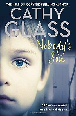Nobody's Son: All Alex ever wanted was a family of his own by Cathy Glass PB NEW