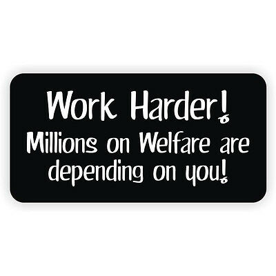 Work Harder Hard Hat Sticker Decal Funny Label Millions on Welfare Sarcastic Hot
