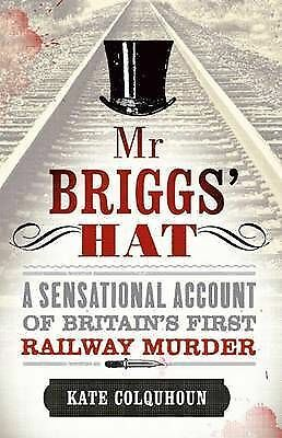 MR Briggs' Hat: The True Story of a Victorian Railway Murder-ExLibrary