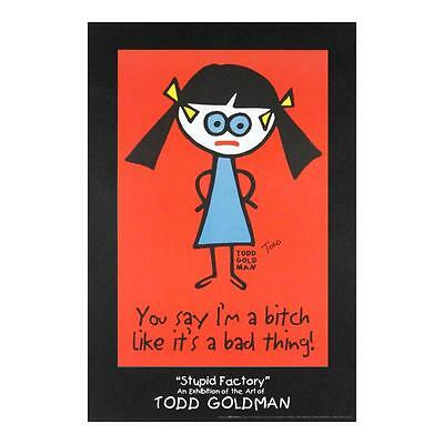 You Say I'm A Bitch Like It's A Bad Thing Litho Poster Signed Todd Goldman 24X36