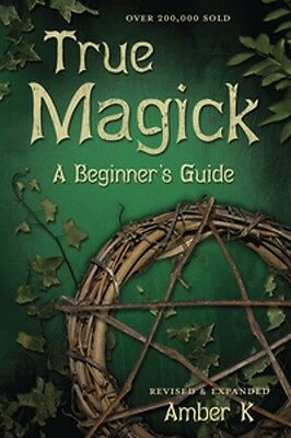 True Magick A Beginner's Guide (Revised and Expanded) By: Amber K