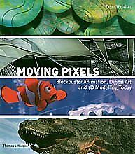 Moving Pixels: Blockbuster Animation, Digital Art and 3D Modelling-ExLibrary