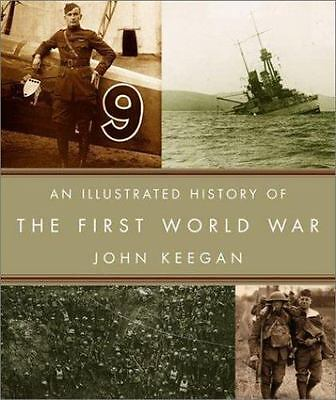 An Illustrated History of the First World War by John Keegan (2001, Hardcover)