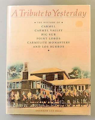 A TRIBUTE TO YESTERDAY by Sharon Lee Hale History of Carmel Monterey Peninsula