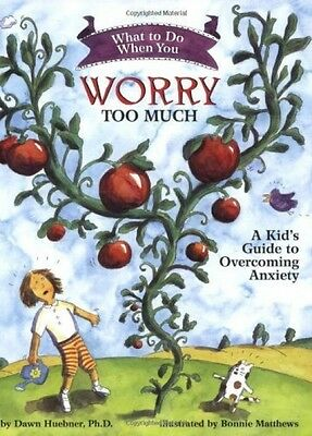 What To Do When You Worry Too Much (Kid's Anxiety Guides) - Book by Dawn Huebner