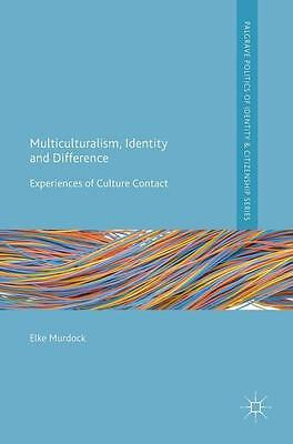 Multiculturalism, Identity and Difference, Elke Murdock