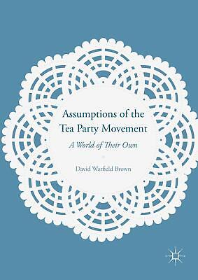 Assumptions of the Tea Party Movement, David Warfield Brown