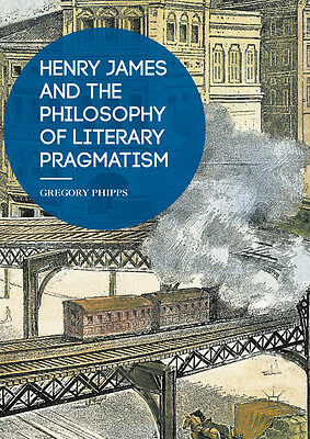 Henry James and the Philosophy of Literary Pragmatism, Gregory Phipps