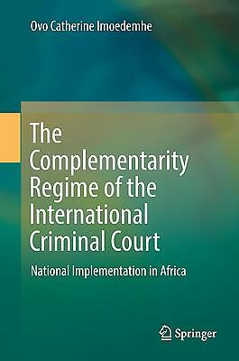 The Complementarity Regime of the International Criminal Court, Ovo Catheri ...