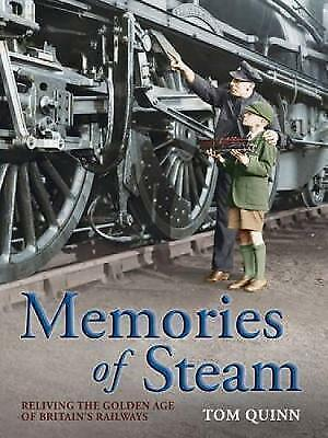 Memories of Steam: Reliving the Golden Age of Britain's Tom Quinn BRAND NEW