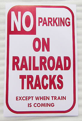 """Oo Train Sign  No Parking On Railroad Tracks When Train Is Coming  11"""" By 17"""""""