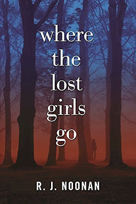 Noonan R. J.-Where The Lost Girls Go  (US IMPORT)  HBOOK NEW