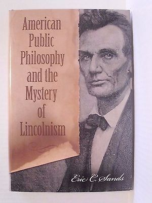 American Public Philosophy and the Mystery of Lincolnism by Eric C. Sands...