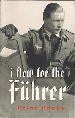 I Flew for the Fuhrer by Heinz Knoke