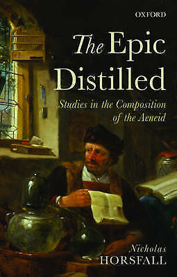 The Epic Distilled: Studies in the Composition of the Aeneid by Nicholas...