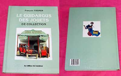 LE GUIDARGUS DES JOUETS DE COLLECTION François THEIMER Ed. de l'Amateur 1990