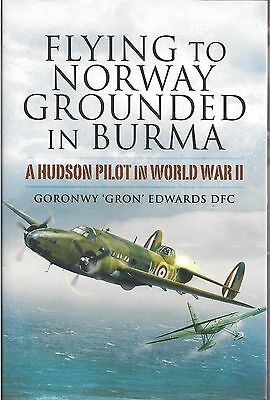 Flying to Norway Grounded In Burma (Hudson Pilot) by Goronwy Edwars DFC