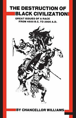 The Destruction of Black Civilization : Great Issues of a Race from 4500 B. C. t