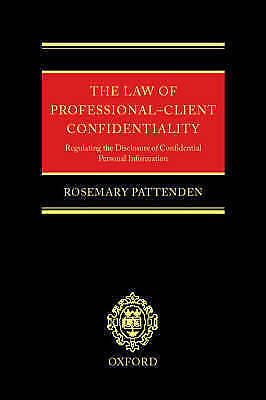 The Law of Professional-Client Confidentiality: Regulating the Disclosure of