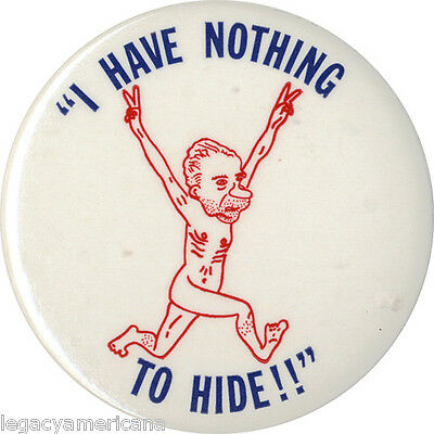 Classic 1970s Richard Nixon NOTHING TO HIDE Watergate Streaking Button (5049)