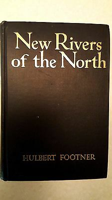 NEW RIVERS OF THE NORTH - Hulbert Footner -1st Edition1912 - Canoeing Expedition