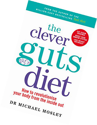 The Clever Gut Diet: How to revolutionise your body by Michael Mosley