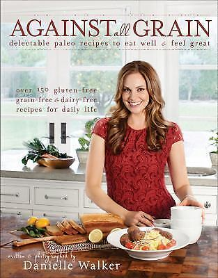 Against All Grain: Delectable Paleo Recipes to Eat Well by Danielle Walker