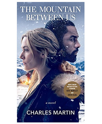 The Mountain Between Us (Movie Tie-In) : A Novel by Charles Martin (2017)