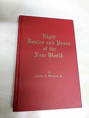 Eight Reales and Pesos of the New World Carlos A. Elizondo, Jr.