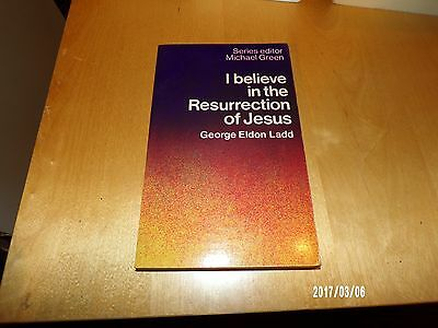 I Believe in the Resurrection of Jesus by George Eldon Ladd  ISBN 0-340-18476-0