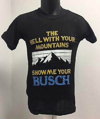 Vintage 70s 80s Hell With Your Mountains Show Me Your Busch Beer T-Shirt D/S