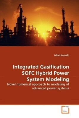 Jakub Kupecki - Integrated Gasification SOFC Hybrid Power System Modeling - NEU