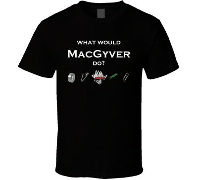 What Would Macgyver Do funny T Shirt