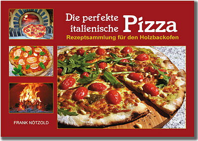 The Perfect Italian Pizza - Recipe Collection for Wood-Fired Oven - 2. Edition