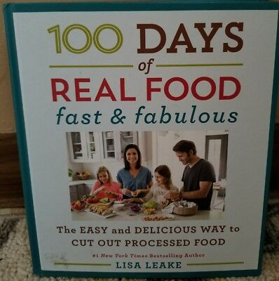 Brand New 100 Days Of Real Food Fast & Fabulous Hardcover 2016 Lisa Leake