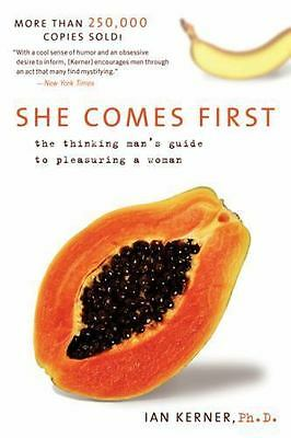 Kerner: She Comes First : The Thinking Man's Guide to Pleasuring a Woman