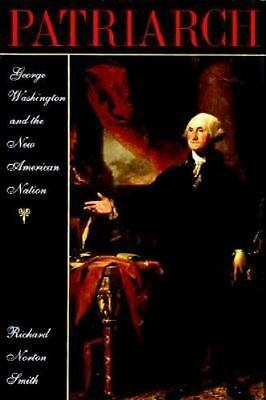 Patriarch : George Washington and the New American Nation by Richard Norton...