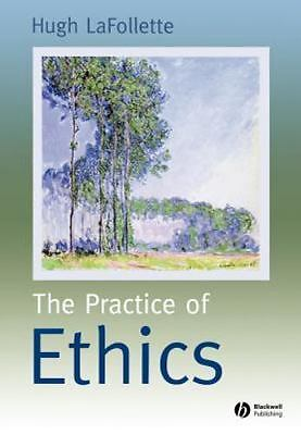 The Practice of Ethics by Hugh LaFollette (2006, Paperback)