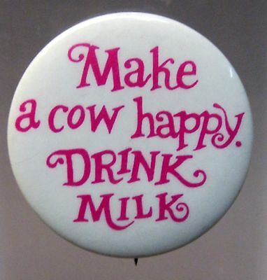 MAKE A COW HAPPY DRINK MILK 1960's hippie pinback button  *