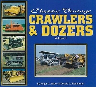 Classic Vintage Crawlers and Dozers: v. 1 by Roger V. Amato.