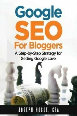 Google Seo for Bloggers: Easy Search Engine Optimization and Website Marketing