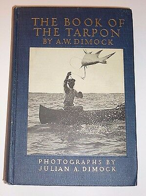 The Book Of The Tarpon By A.W. Dimock, Outing Publishing, 1925, *SIGNED*