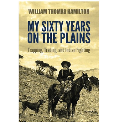 My Sixty Years on the Plains: Trapping, Trading, and Indian Fighting by W. T. Ha