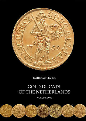 Gold Ducats of the Netherlands - Volume One by Dariusz F. Jasek