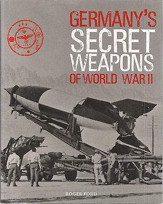 Germany's Secret Weapons of World War II by Roger Ford.