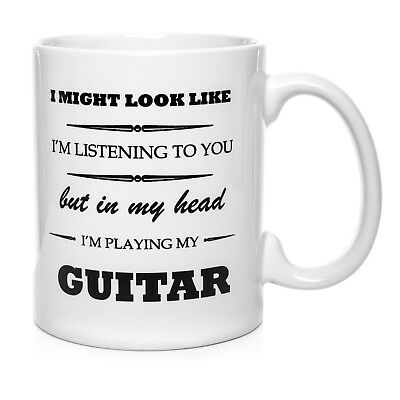 """""""I Might Look Like I'm Listening, But In My Head I'm Playing Guitar"""".mug 11oz"""
