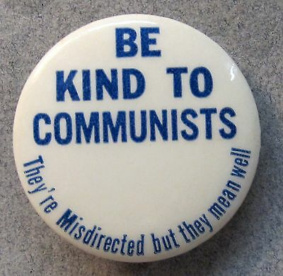 1960's BE KIND TO COMMUNISTS They're Misdirected but Mean Well pinback button