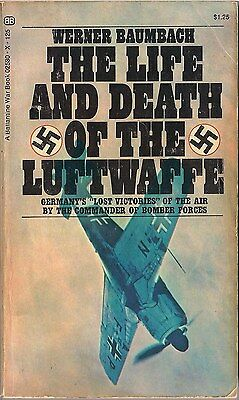 The Life and Death of the Luftwaffe by Werner Baumbach (Luftwaffe Pilot)